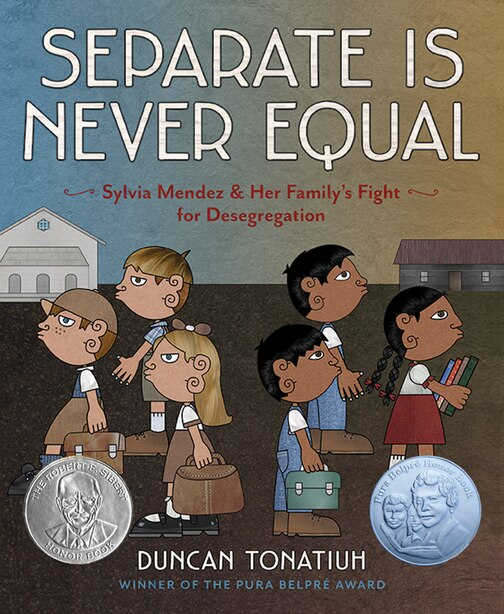 Separate Is Never Equal: Sylvia Mendez And Her Family?s Fight For Desegregation by Duncan Tonatiuh
