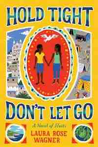 Hold Tight, Don't Let Go: A Novel Of Haiti by Laura Rose Wagner