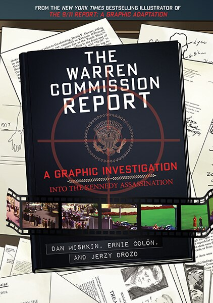 The Warren Commission Report: A Graphic Investigation Into The Kennedy Assassination by Dan Mishkin