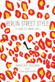 Berlin Street Style: A Guide to Urban Chic by Angelika Taschen