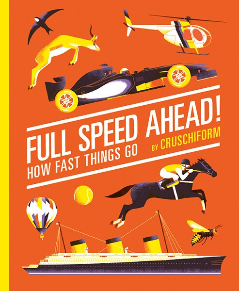 Full Speed Ahead!: How Fast Things Go by Cruschiform