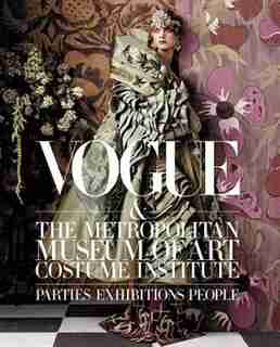 Vogue And The Metropolitan Museum Of Art Costume Institute: Parties, Exhibitions, People by Hamish Bowles