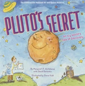 Pluto's Secret: An Icy World's Tale Of Discovery by Margaret Weitekamp