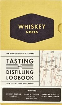 The Kings County Distillery: Whiskey Notes: Tasting And Distilling Logbook by Colin Spoelman