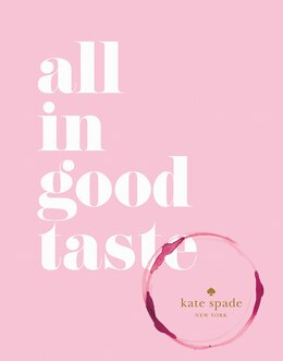 Book Kate Spade New York: All In Good Taste by Kate Spade New York
