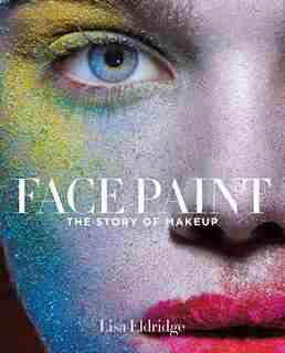 Face Paint: The Story Of Makeup by Lisa Eldridge