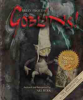 Brian Froud's Goblins 10 1/2 Anniversary Edition by Ari Berk