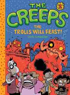 The Creeps: Book 2: The Trolls Will Feast! by Chris Schweizer