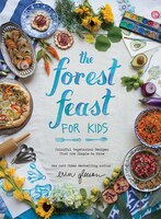 The Forest Feast For Kids: Colorful Vegetarian Recipes That Are Simple To Make