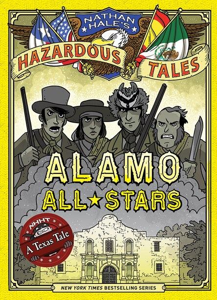 Alamo All-stars (nathan Hale's Hazardous Tales #6): A Texas Tale by Nathan Hale