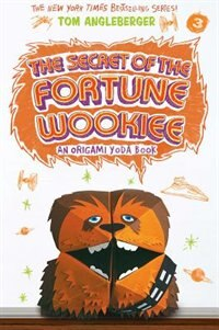 Secret Of The Fortune Wookiee: An Origami Yoda Book by Tom Angleberger