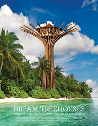 Dream Treehouses: Extraordinary Designs From Concept To Completion