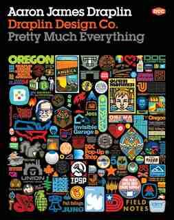 Draplin Design Co.: Pretty Much Everything de Aaron James Draplin
