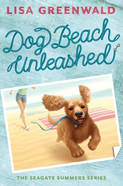 Dog Beach Unleashed (the Seagate Summers #2): The Seagate Summers Book Two by Lisa Greenwald