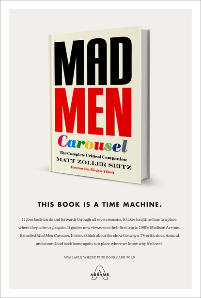 Mad Men Carousel: The Complete Critical Companion by Matt Zoller Seitz