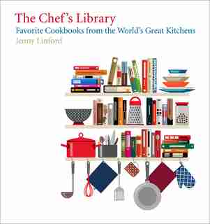 The Chef's Library: Favorite Cookbooks From The World's Great Kitchens by Jenny Linford