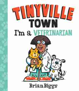 I'm A Veterinarian (a Tinyville Town Book) by Brian Biggs