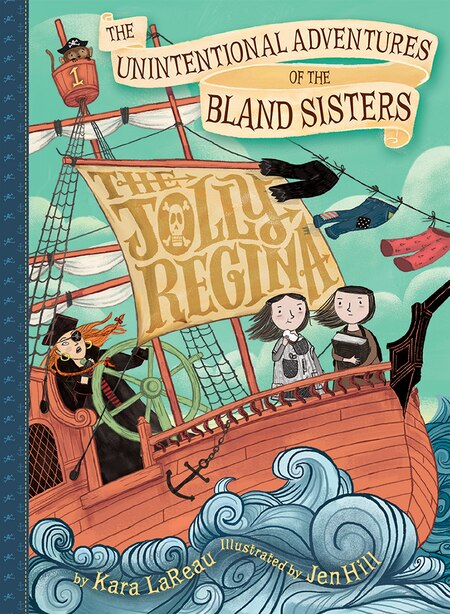 Unintentional Adventures Of The Bland Sisters: The Jolly Regina by Kara Lareau