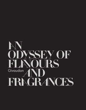 Givaudan: An Odyssey Of Flavours And Fragrances by Annick Le GuÚrer