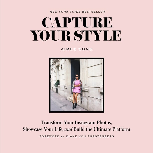 Capture Your Style: Transform Your Instagram Photos, Showcase Your Life, And Build The Ultimate Platform by Aimee Song