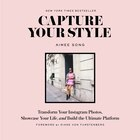 Capture Your Style: Transform Your Instagram Images, Showcase Your Life, And Build The Ultimate…