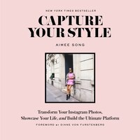 Capture Your Style: Transform Your Instagram Photos, Showcase Your Life, And Build The Ultimate…