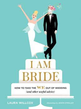 Book I Am Bride: How To Take The We Out Of Wedding (and Other Useful Advice) by Laura Willcox