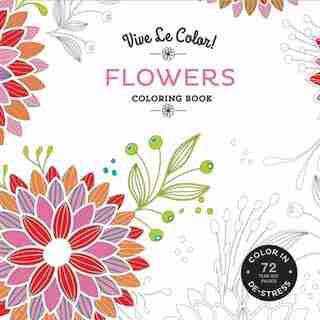 Vive Le Color! Flowers (adult Coloring Book): Color In; De-stress (72 Tear-out Pages) by Abrams Noterie