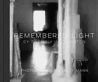 Remembered Light: Cy Twombly In Lexington by Sally Mann