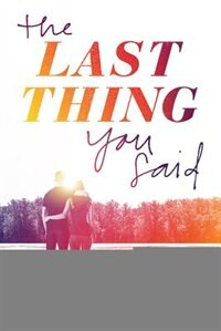 The Last Thing You Said by Sara Biren
