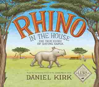 Rhino In The House: The Story Of Saving Samia by Daniel Kirk