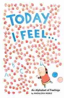 Today I Feel . . .: An Alphabet Of Feelings by Madalena Moniz