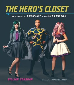Book The Hero's Closet: Sewing For Cosplay And Costuming by Gillian Conahan