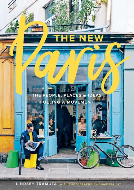 New Paris: The People, Places & Ideas Fueling A Movement by Lindsey Tramuta