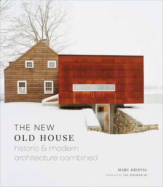 The New Old House: Historic & Modern Architecture Combined by Marc Kristal