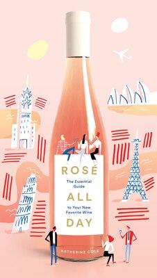 fe3e26eca1e38 Rosé All Day  The Essential Guide to Your New Favorite Wine