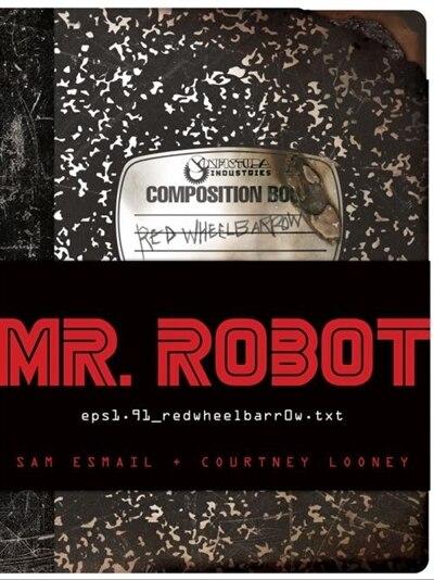 Mr. Robot: Red Wheelbarrow: (eps1.91_redwheelbarr0w.txt) by Sam Esmail