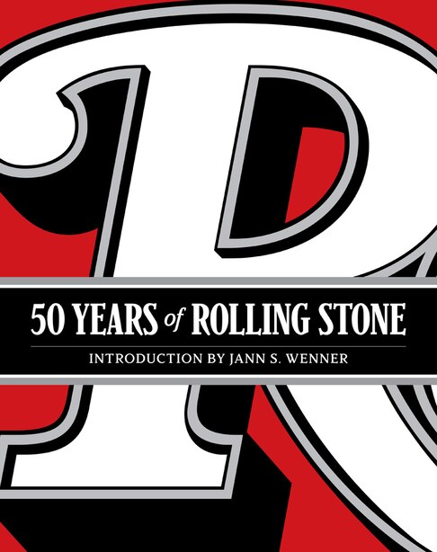 50 Years Of Rolling Stone: The Music, Politics And People That Changed Our Culture by Rolling Stone