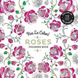 Vive Le Color! Roses (Adult Coloring Book): Color In; De-stress (72 Tear-out Pages) by Abrams Noterie