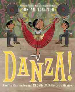 Danza!: Amalia Hernández And Mexico's Folkloric Ballet by Duncan Tonatiuh