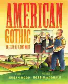 American Gothic: The Life Of Grant Wood by Susan Wood