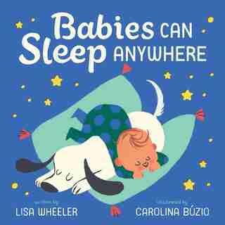 Babies Can Sleep Anywhere by Lisa Wheeler