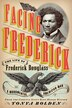 Facing Frederick: The Life Of Frederick Douglass, A Monumental American Man by Tonya Bolden