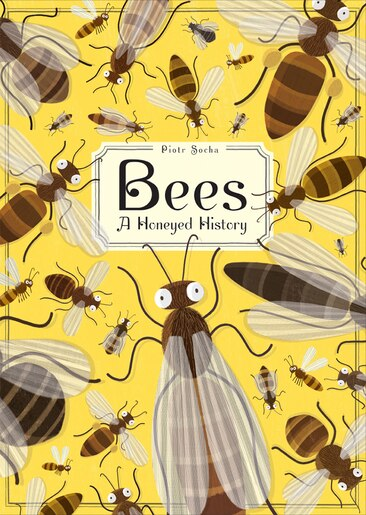 Bees: A Honeyed History by Piotr Socha