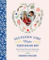 Southern Girl Meets Vegetarian Boy: Down Home Classics For Vegetarians (and The Meat Eaters Who…