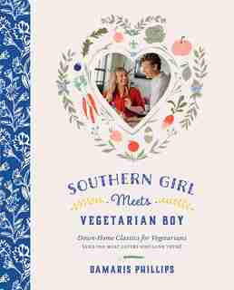 Southern Girl Meets Vegetarian Boy: Down Home Classics For Vegetarians (and The Meat Eaters Who Love Them) by Damaris Phillips