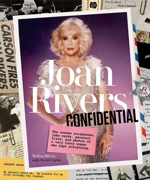 Joan Rivers Confidential: The Unseen Scrapbooks, Joke Cards, Personal Files, And Photos Of A Very Funny Woman Who Kept Everyt by Melissa Rivers