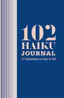 102 Haiku Journal: 17 Syllables To Say It All by Lisa Ann Markuson
