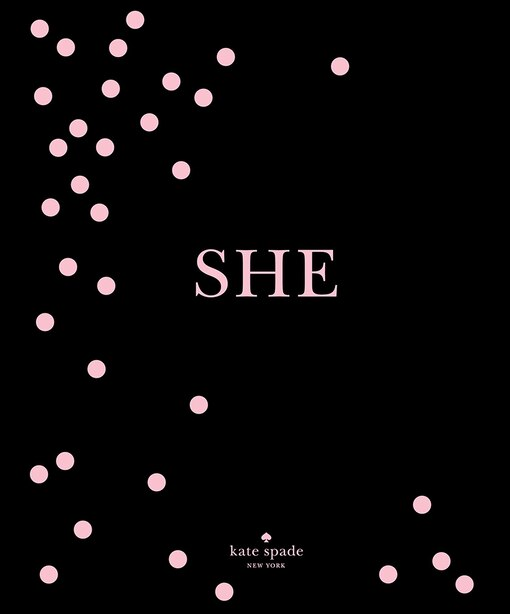 Kate Spade New York: She: Muses, Visionaries And Madcap Heroines by Kate Spade New York