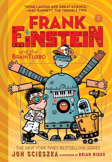 Frank Einstein And The Brainturbo (frank Einstein Series #3): Book Three by Jon Scieszka